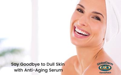 Say Goodbye to Dull Skin with Anti-Aging Serum